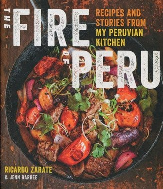The Fire of Peru Recipes and Stories from My Peruvian Kitchen
